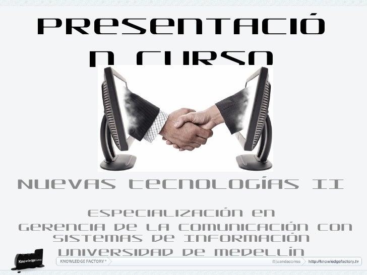 Presentació   n CursoNuevas Tecnologías II       Especialización enGerencia de la Comunicación con   Sistemas de Informaci...