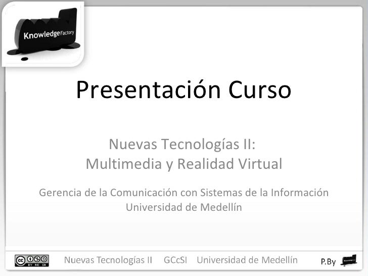 Presentación Curso Nuevas Tecnologías II:  Multimedia y Realidad Virtual Gerencia de la Comunicación con Sistemas de la In...