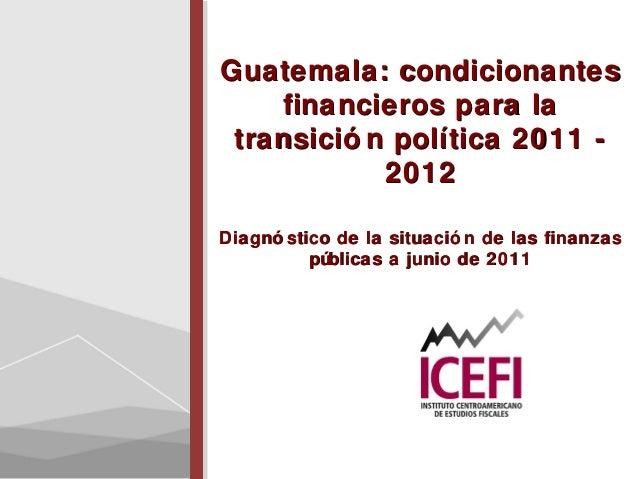 Guatemala: condicionantesGuatemala: condicionantesfinancieros para lafinancieros para latransició n política 2011 -transic...