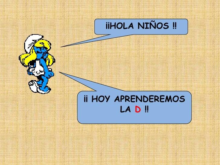 ¡¡HOLA NIÑOS !!¡¡ HOY APRENDEREMOS        LA D !!