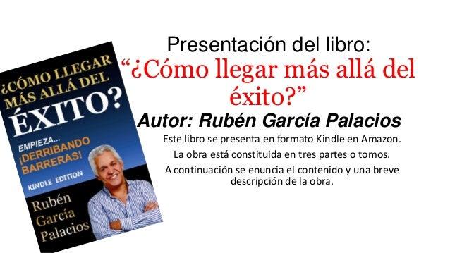 """Presentación del libro: """"¿Cómo llegar más allá del éxito?"""" Autor: Rubén García Palacios Este libro se presenta en formato ..."""