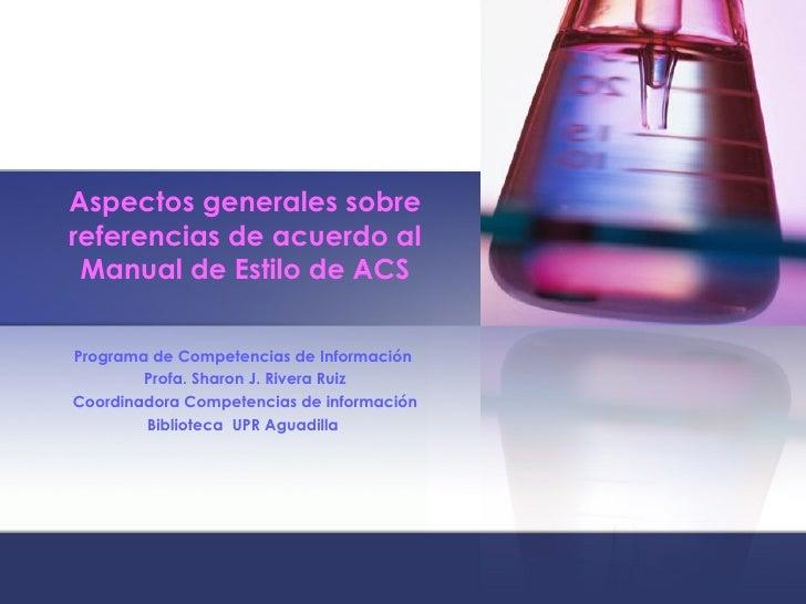 Aspectos generales sobre referencias de acuerdo al Manual de Estilo de ACS Programa de Competencias de Información  Profa....