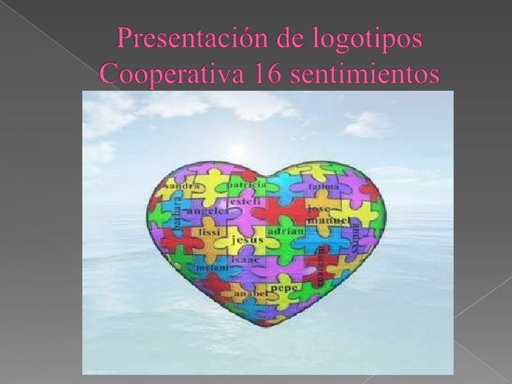 Presentación de logotipos Cooperativa 16 sentimientos<br />