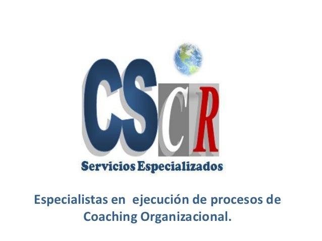 Especialistas en ejecución de procesos de         Coaching Organizacional.