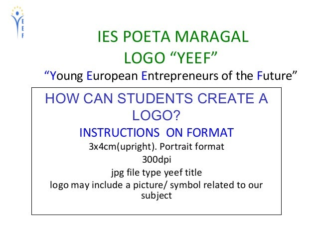 "IES POETA MARAGALLOGO ""YEEF""""Young European Entrepreneurs of the Future""HOW CAN STUDENTS CREATE ALOGO?INSTRUCTIONS ON FORM..."
