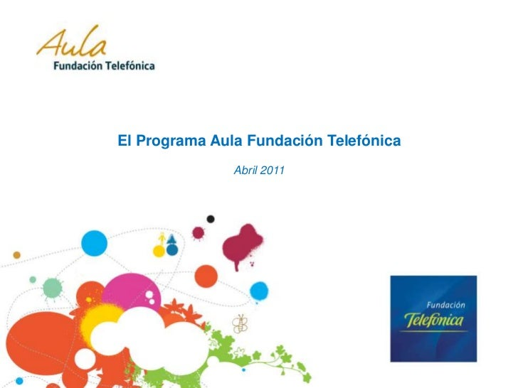 El Programa Aula Fundación TelefónicaAbril 2011<br />