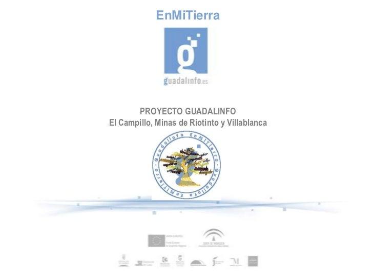 EnMiTierra       PROYECTO GUADALINFOEl Campillo, Minas de Riotinto y Villablanca