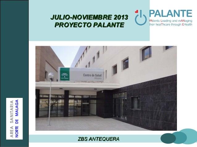 JULIO-NOVIEMBRE 2013JULIO-NOVIEMBRE 2013 PROYECTO PALANTEPROYECTO PALANTE ZBS ANTEQUERAZBS ANTEQUERA