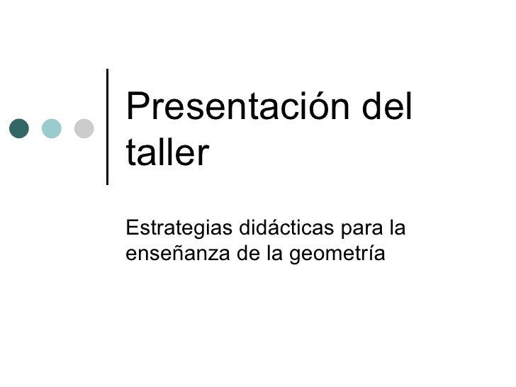 Presentación del taller Estrategias didácticas para la enseñanza de la geometría