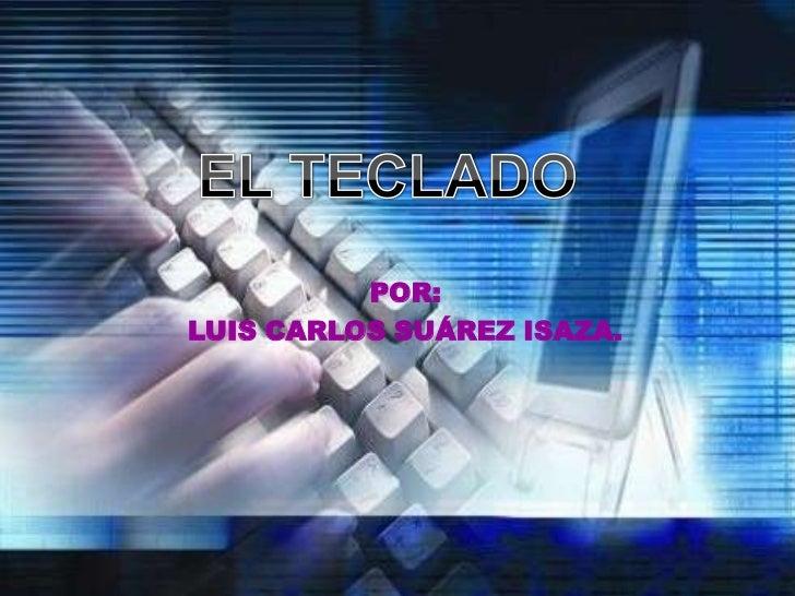 POR:LUIS CARLOS SUÁREZ ISAZA.