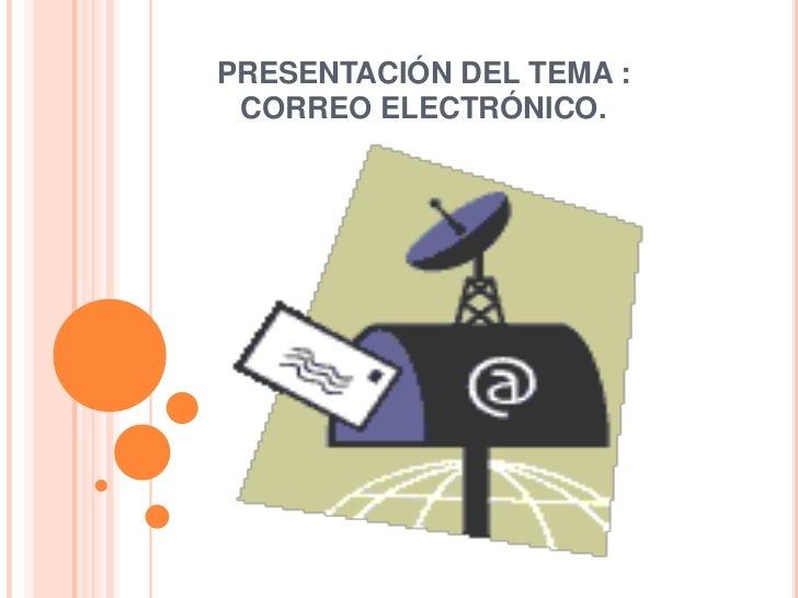 PRESENTACIÓN DEL TEMA : CORREO ELECTRÓNICO.