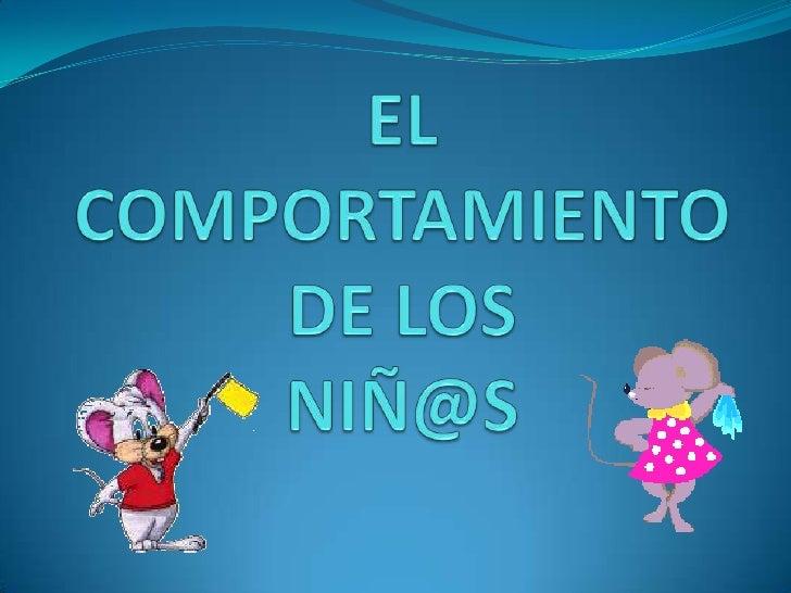 EL COMPORTAMIENTO DE LOS NIÑ@S<br />