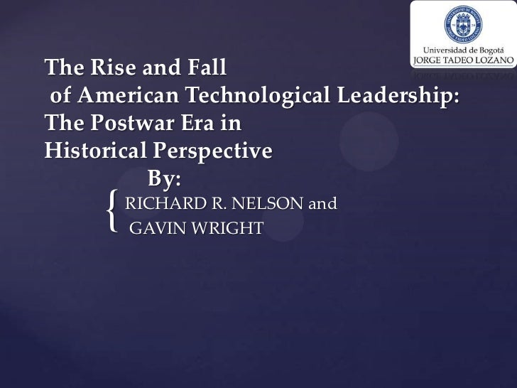 The Rise and Fallof American Technological Leadership:The Postwar Era inHistorical Perspective          By:     {   RICHAR...