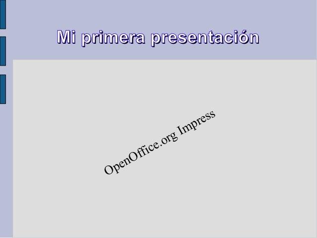 Mi primera presentaciónMi primera presentación OpenOffice.org Impress