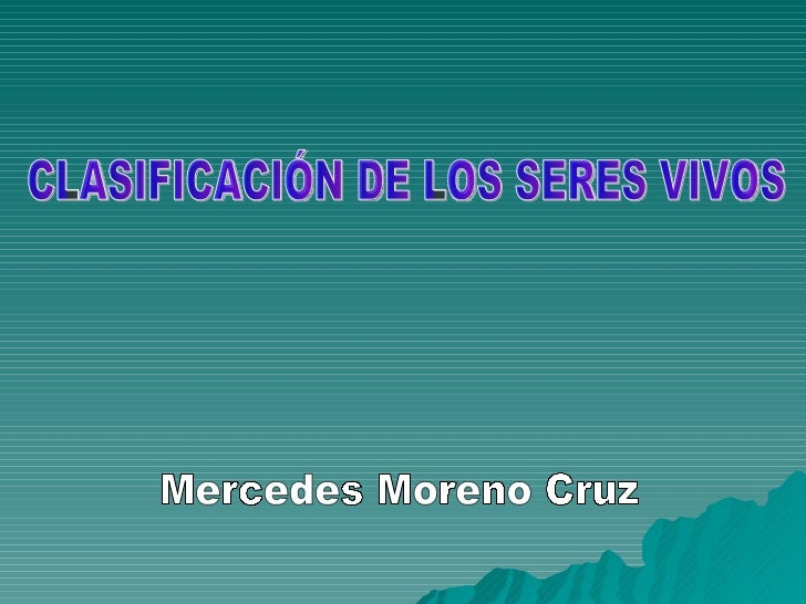 CLASIFICACIÓN DE LOS SERES VIVOS Mercedes Moreno Cruz
