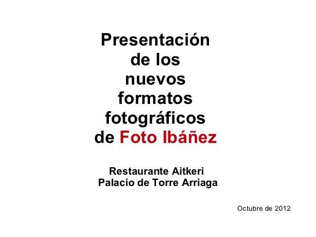 Presentación     de los    nuevos   formatos fotográficosde Foto Ibáñez  Restaurante AitkeriPalacio de Torre Arriaga      ...