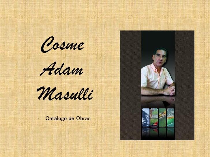 Cosme Adam Masulli •   Catálogo de Obras
