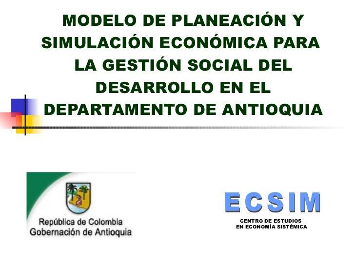 MODELO DE PLANEACIÓN Y SIMULACIÓN ECONÓMICA PARA  LA GESTIÓN SOCIAL DEL DESARROLLO EN EL DEPARTAMENTO DE ANTIOQUIA