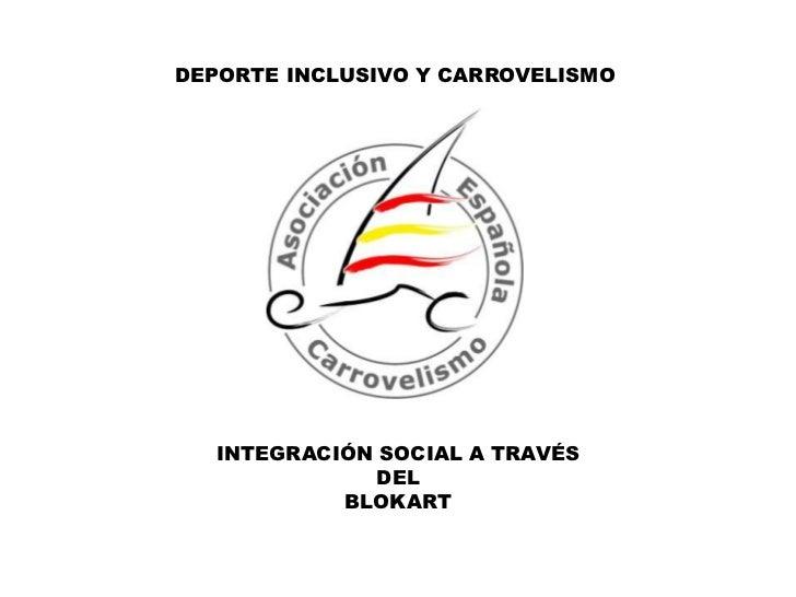 DEPORTE INCLUSIVO Y CARROVELISMO<br />INTEGRACIÓN SOCIAL A TRAVÉS<br />DEL<br />BLOKART<br />