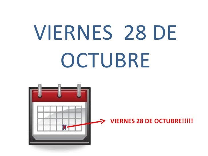 VIERNES  28 DE OCTUBRE VIERNES 28 DE OCTUBRE!!!!!