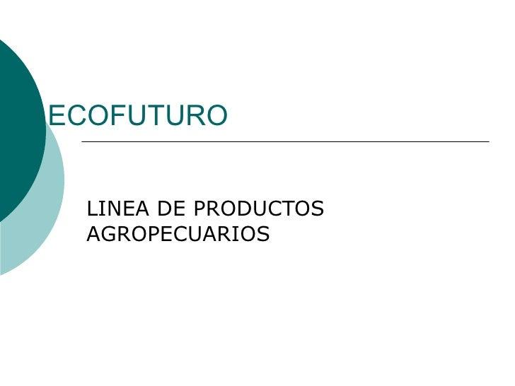 ECOFUTURO LINEA DE PRODUCTOS AGROPECUARIOS