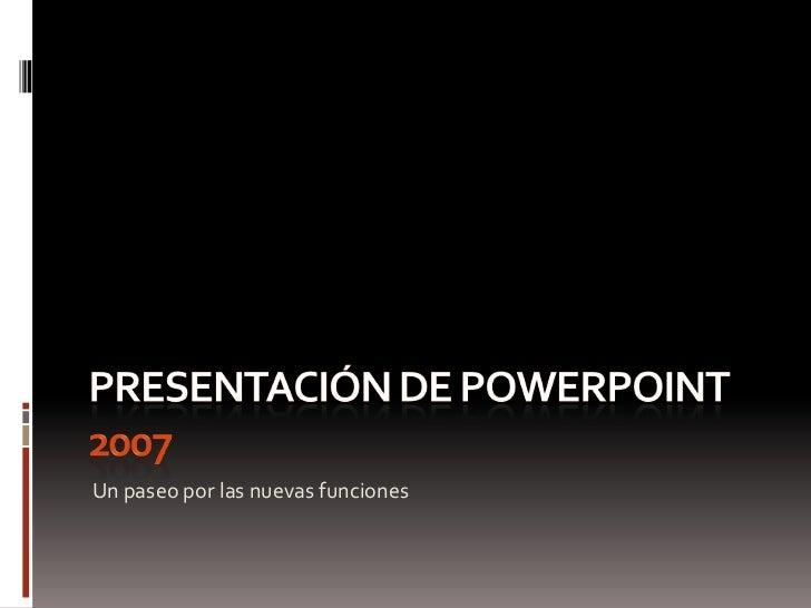 Presentación de PowerPoint 2007<br />Un paseo por las nuevas funciones<br />