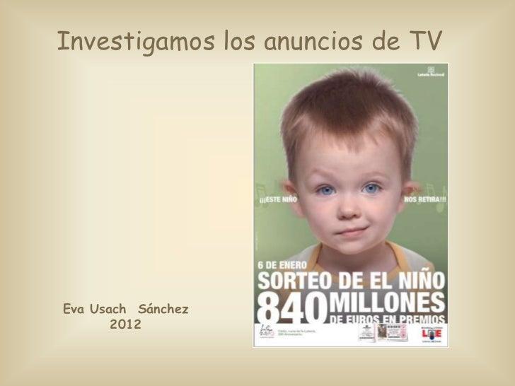 Investigamos los anuncios de TVEva Usach Sánchez       2012