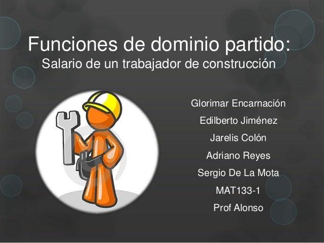 Funciones de dominio partido: Salario de un trabajador de construcción                          Glorimar Encarnación      ...