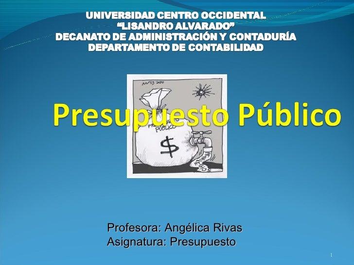 Profesora: Angélica RivasAsignatura: Presupuesto                            1