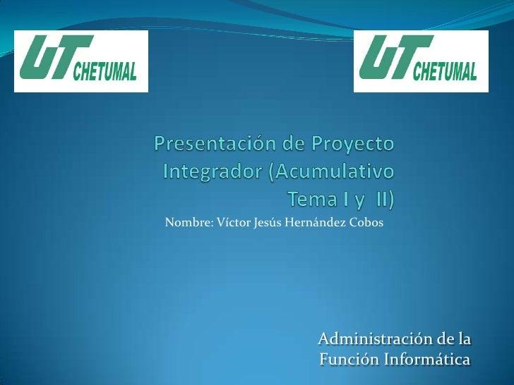 Nombre: Víctor Jesús Hernández Cobos                         Administración de la                         Función Informát...