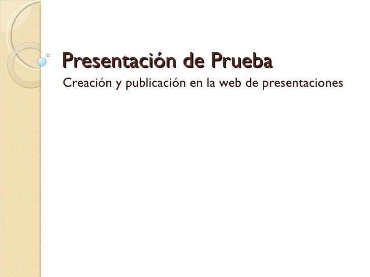 Presentación de Prueba Creación y publicación en la web de presentaciones