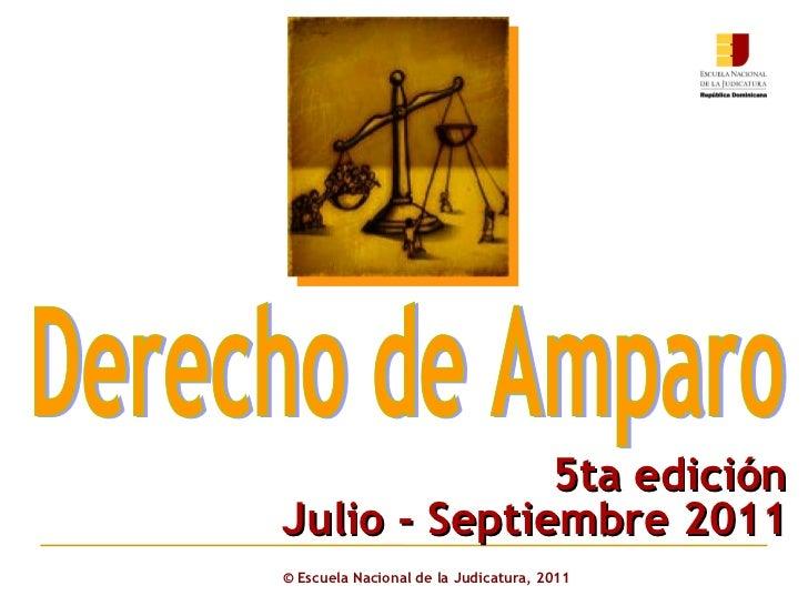 ©  Escuela Nacional de la Judicatura, 2011 Derecho de Amparo 5ta edición Julio - Septiembre 2011