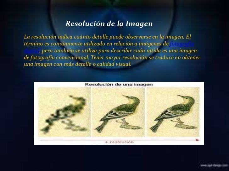 Resolución de la Imagen<br />La resolución indica cuánto detalle puede observarse en la imagen. El término es comúnmente u...