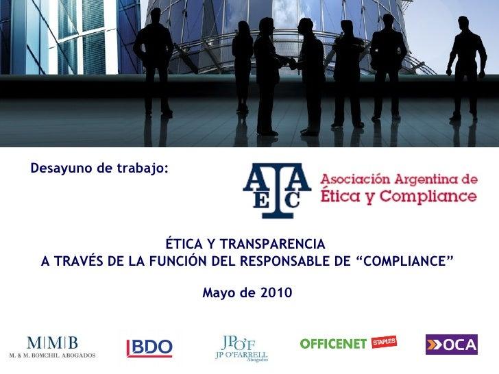 """Desayuno de trabajo: ÉTICA Y TRANSPARENCIA  A TRAVÉS DE LA FUNCIÓN DEL RESPONSABLE DE """"COMPLIANCE"""" Mayo de 2010"""