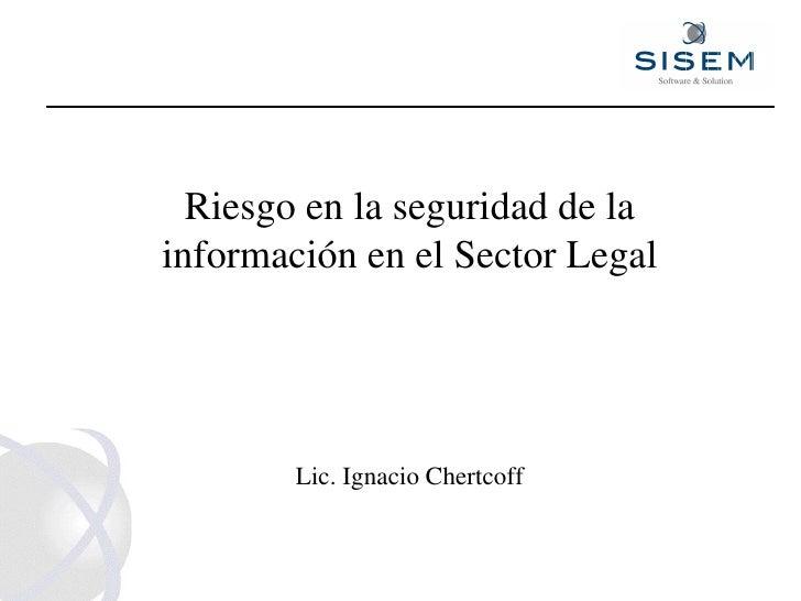 Riesgo en la seguridad de la información en el Sector Legal Lic. Ignacio Chertcoff