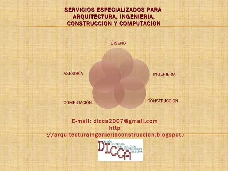 SERVICIOS ESPECIALIZADOS PARA  ARQUITECTURA, INGENIERIA, CONSTRUCCION Y COMPUTACION E-mail: dicca2007@gmail.com http ://ar...