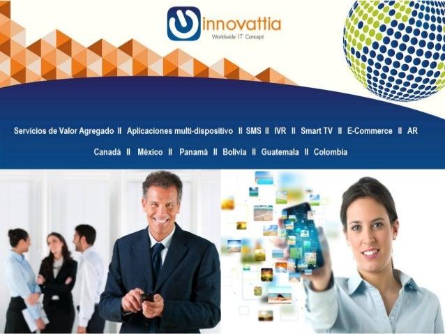 ¿Por qué elegir a Innovattia?  Empresa Latinoamericana con visión Global en negocios móviles.   Profesionales altamente ...