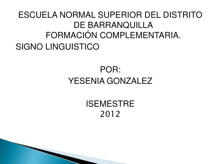 ESCUELA NORMAL SUPERIOR DEL DISTRITO            DE BARRANQUILLA      FORMACIÓN COMPLEMENTARIA.SIGNO LINGUISTICO           ...