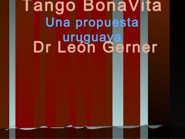 Tango BonaVita Una propuesta uruguaya Dr León Gerner