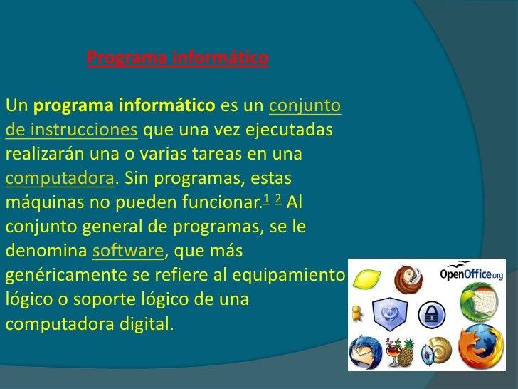 Programa informáticoUn programa informático es un conjuntode instrucciones que una vez ejecutadasrealizarán una o varias t...