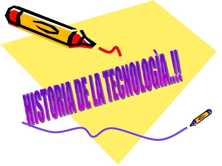 HISTORIA DE LA TECNOLOGÌA..!!