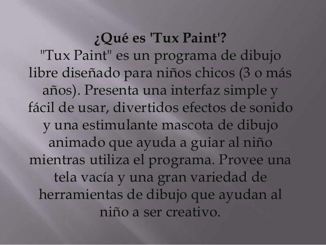 """¿Qué es Tux Paint?""""Tux Paint"""" es un programa de dibujolibre diseñado para niños chicos (3 o másaños). Presenta una interfa..."""