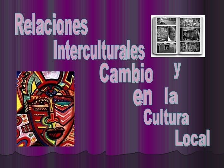 Relaciones Interculturales y Cambio en  la Cultura Local