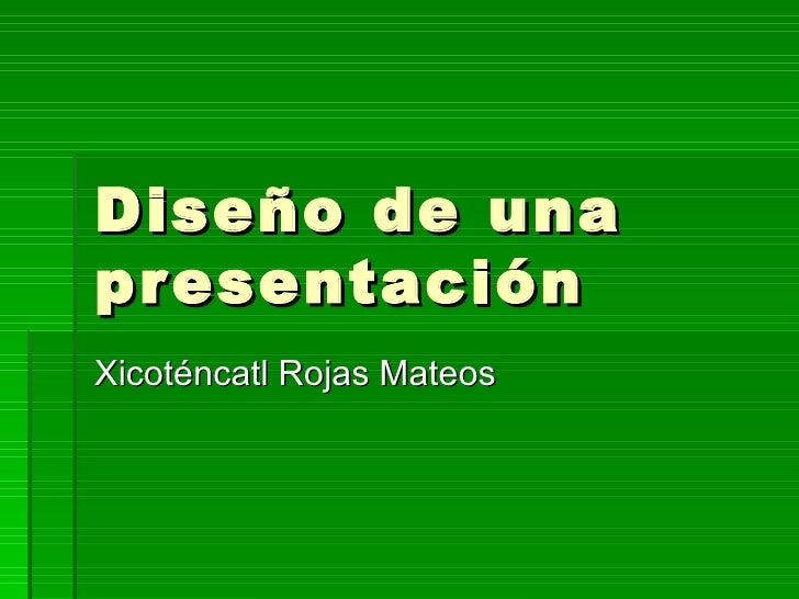 Diseño de una presentación Xicoténcatl Rojas Mateos