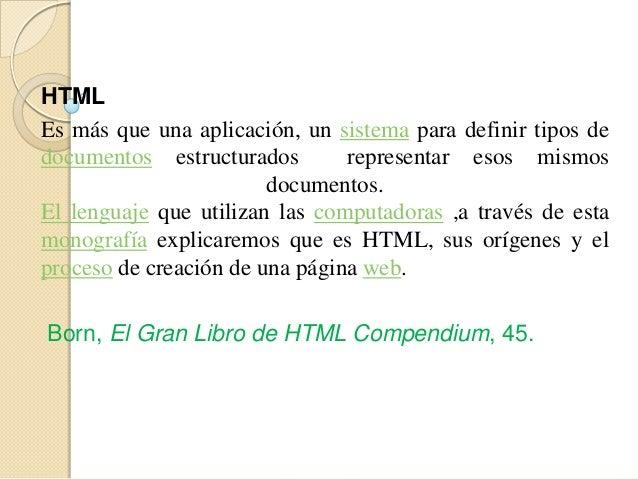 HTMLEs más que una aplicación, un sistema para definir tipos dedocumentos estructurados representar esos mismosdocumentos....