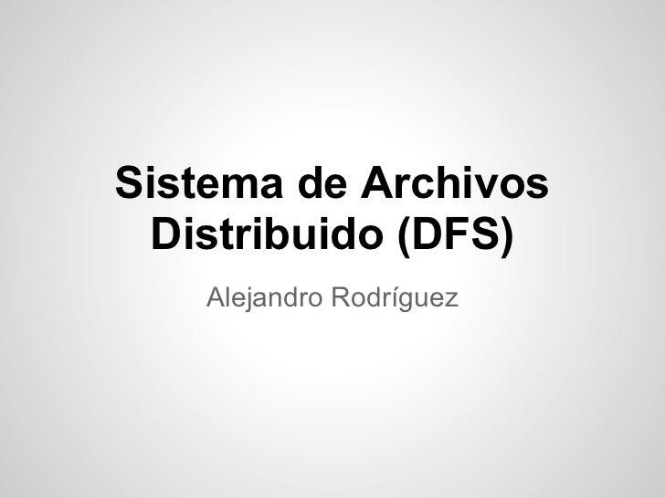 Sistema de Archivos  Distribuido (DFS)    Alejandro Rodríguez