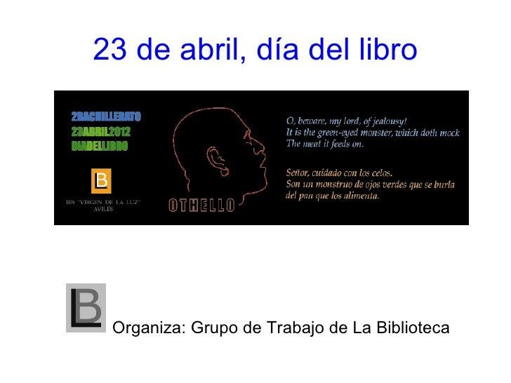 23 de abril, día del libro Organiza: Grupo de Trabajo de La Biblioteca