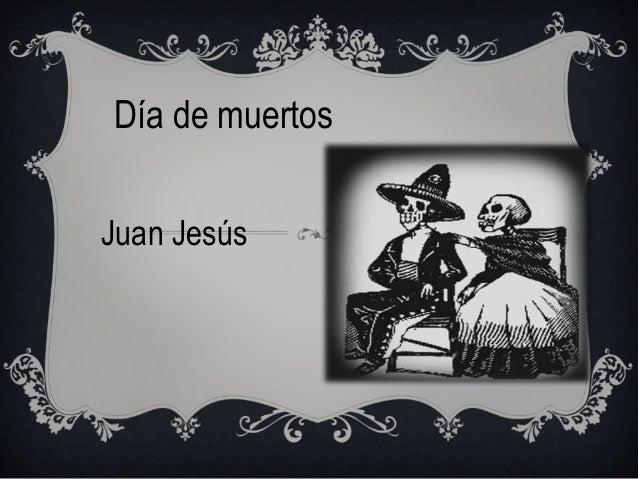 Día de muertosJuan Jesús