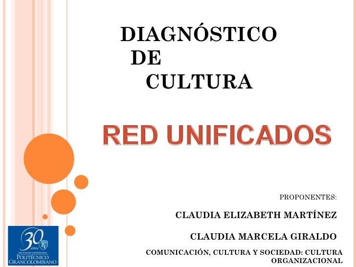 DIAGNÓSTICO DE  CULTURA                            PROPONENTES:       CLAUDIA ELIZABETH MARTÍNEZ          CLAUDIA MARCELA ...
