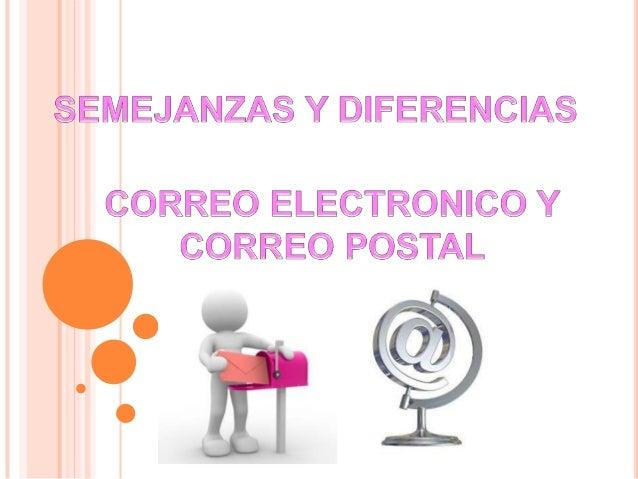 SEMEJANZAS • En los 2 tienes que escribir, • a los dos les puedes llamar correo, • los dos quieras o no, los distingues co...